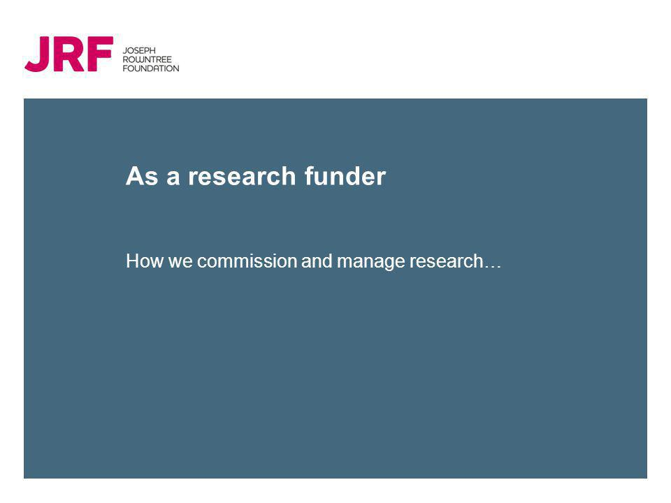 As a research funder How we commission and manage research…