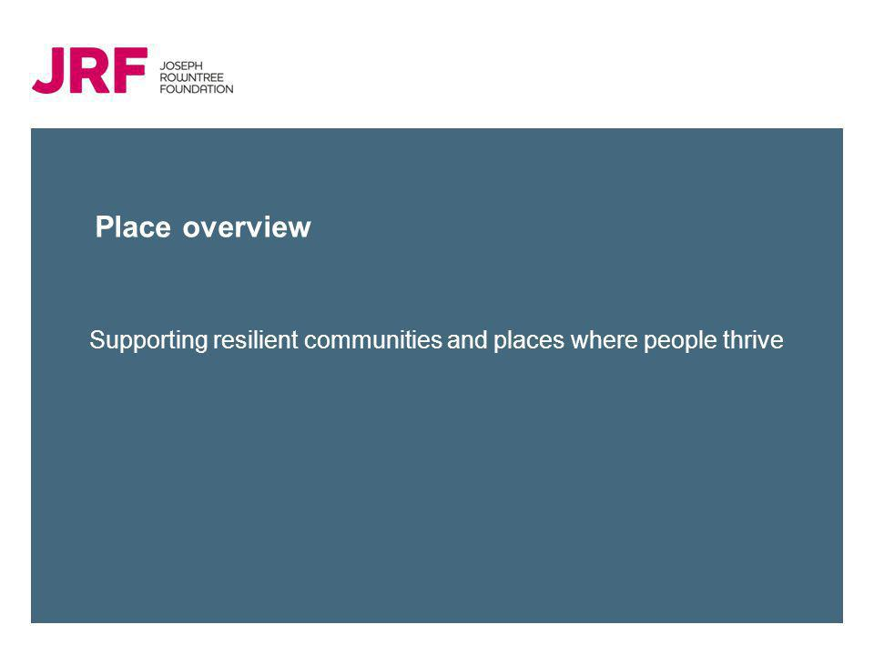 Place overview Supporting resilient communities and places where people thrive
