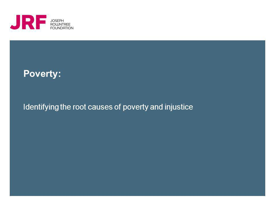 Poverty: Identifying the root causes of poverty and injustice