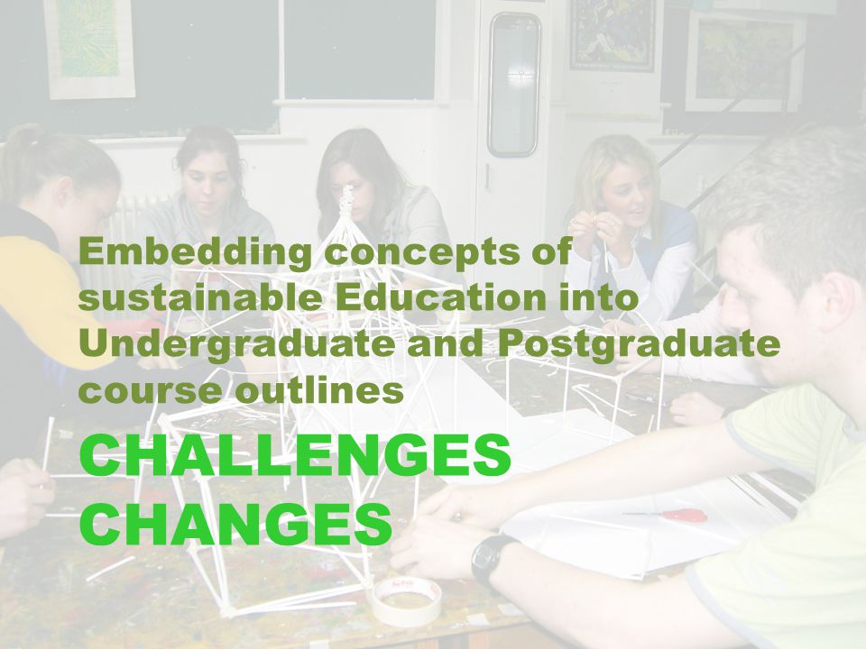 CHALLENGES CHANGES Embedding concepts of sustainable Education into Undergraduate and Postgraduate course outlines