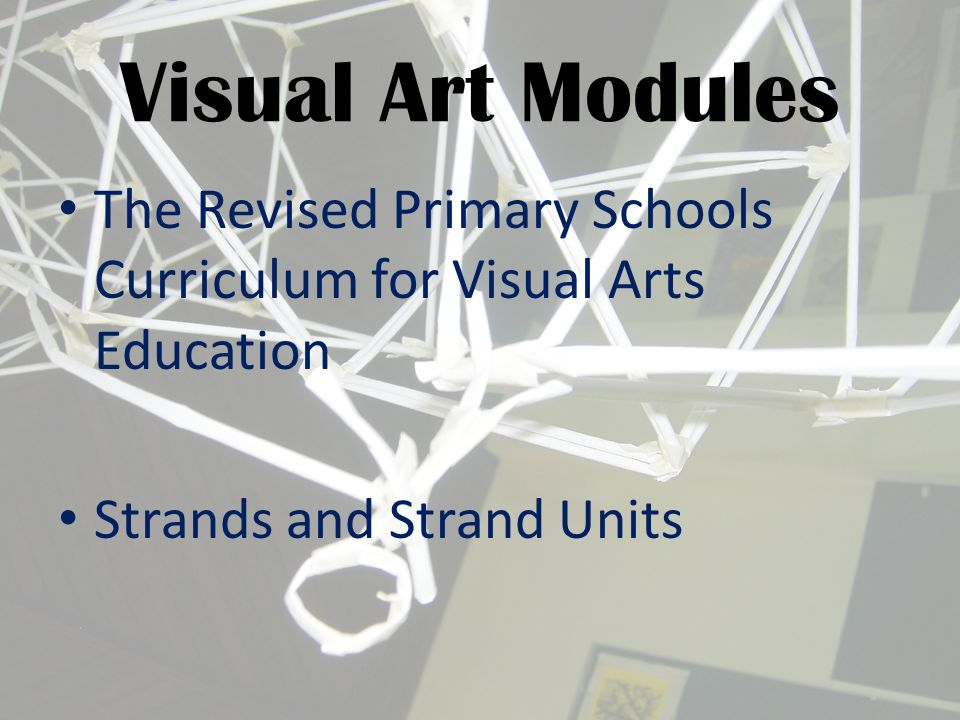Visual Art Modules The Revised Primary Schools Curriculum for Visual Arts Education Strands and Strand Units