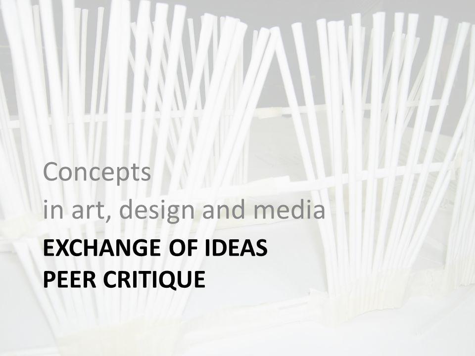 EXCHANGE OF IDEAS PEER CRITIQUE Concepts in art, design and media