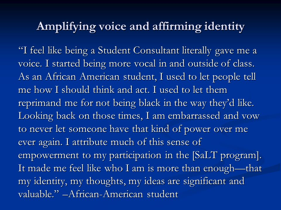 Amplifying voice and affirming identity I feel like being a Student Consultant literally gave me a voice.