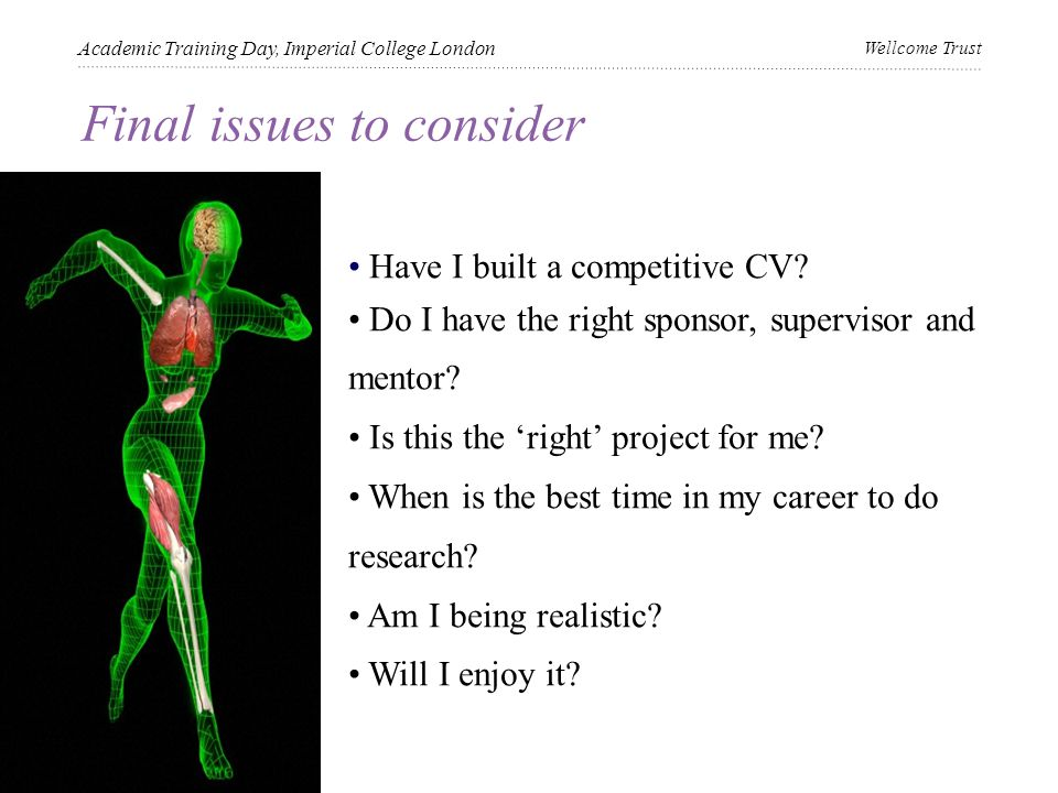 Final issues to consider Academic Training Day, Imperial College London Wellcome Trust Have I built a competitive CV.