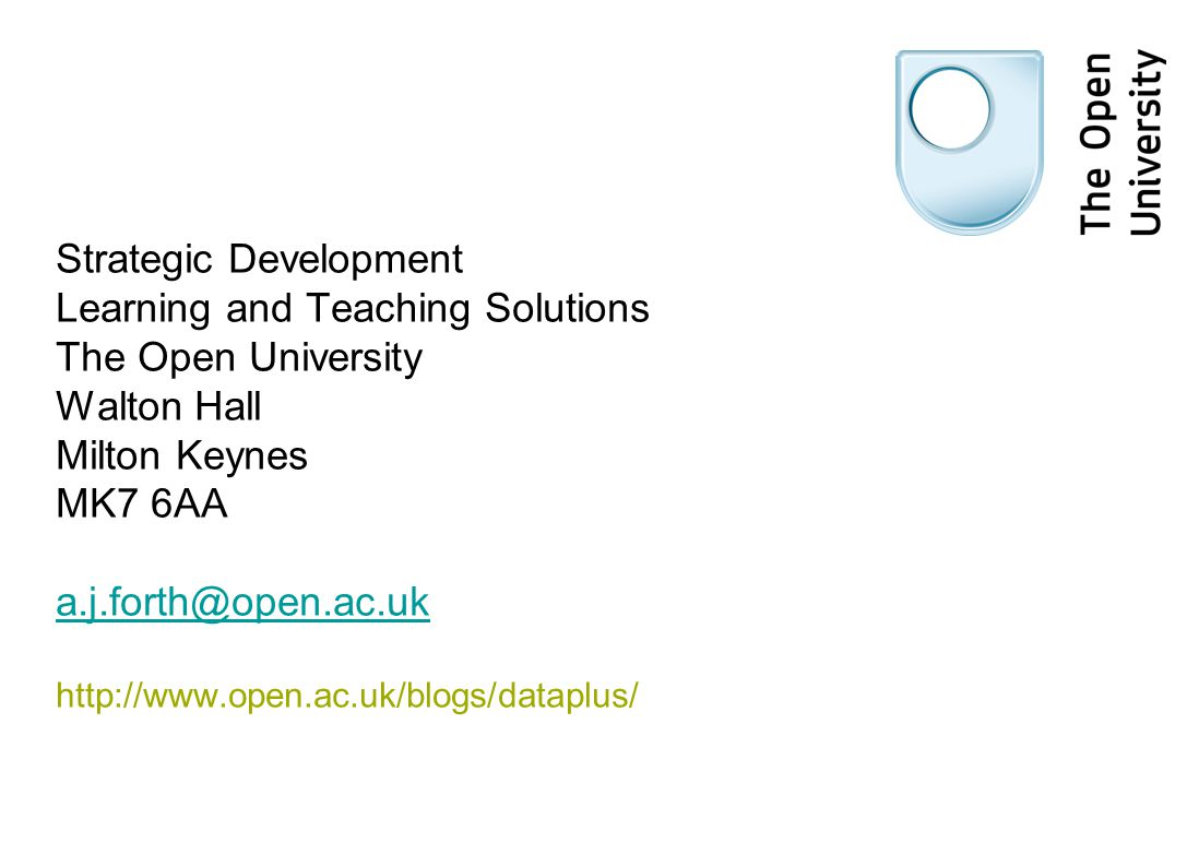 Strategic Development Learning and Teaching Solutions The Open University Walton Hall Milton Keynes MK7 6AA a.j.forth@open.ac.uk http://www.open.ac.uk