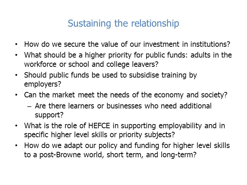 Sustaining the relationship How do we secure the value of our investment in institutions? What should be a higher priority for public funds: adults in
