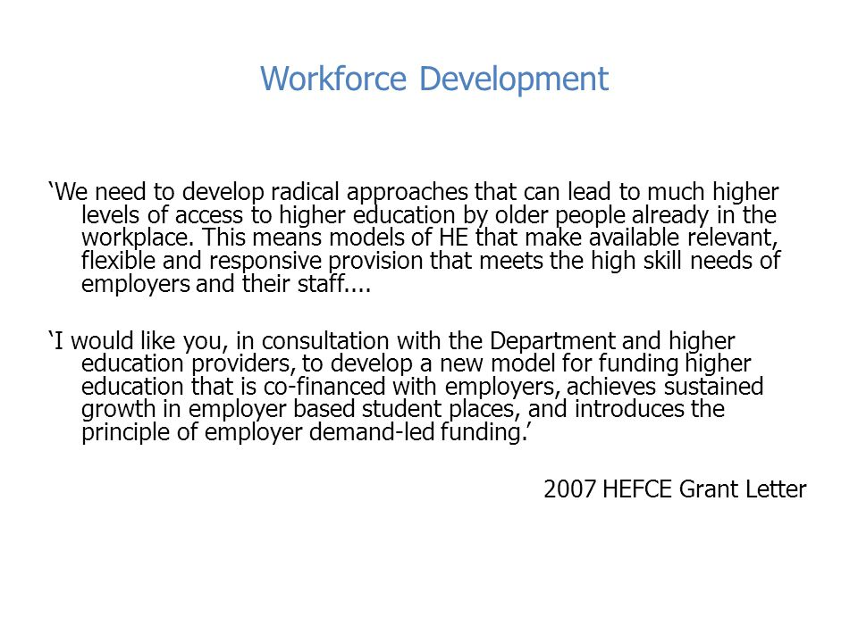 Workforce Development 'We need to develop radical approaches that can lead to much higher levels of access to higher education by older people already in the workplace.