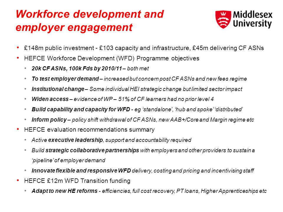 University-business collaboration and skills Some forms of collaboration related to skills development in the Wilson Review In company up-skilling of employees Bespoke collaborative degree programmes Higher-level apprenticeships Developing curricular to meet employer needs The curricular of degree programmes within a university are designed by the academic staff of that university.