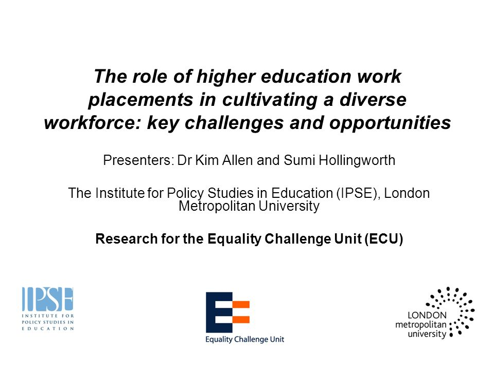 The role of higher education work placements in cultivating a diverse workforce: key challenges and opportunities Presenters: Dr Kim Allen and Sumi Ho