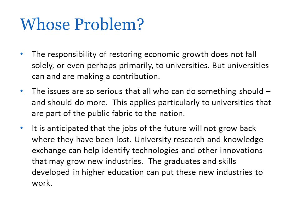 The responsibility of restoring economic growth does not fall solely, or even perhaps primarily, to universities.