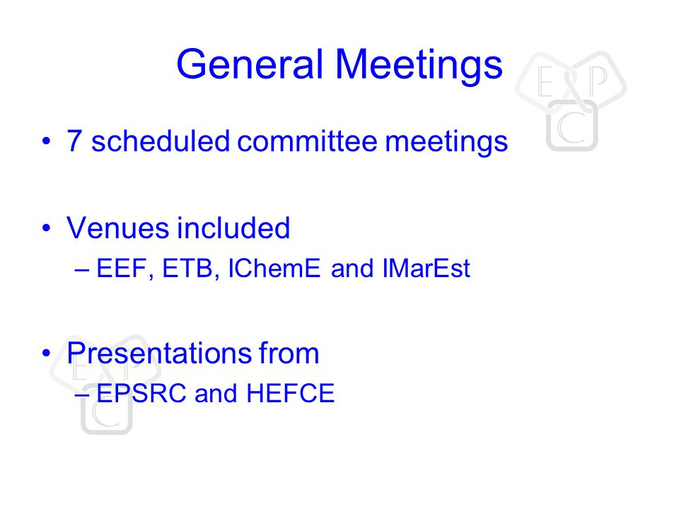 General Meetings 7 scheduled committee meetings Venues included –EEF, ETB, IChemE and IMarEst Presentations from –EPSRC and HEFCE