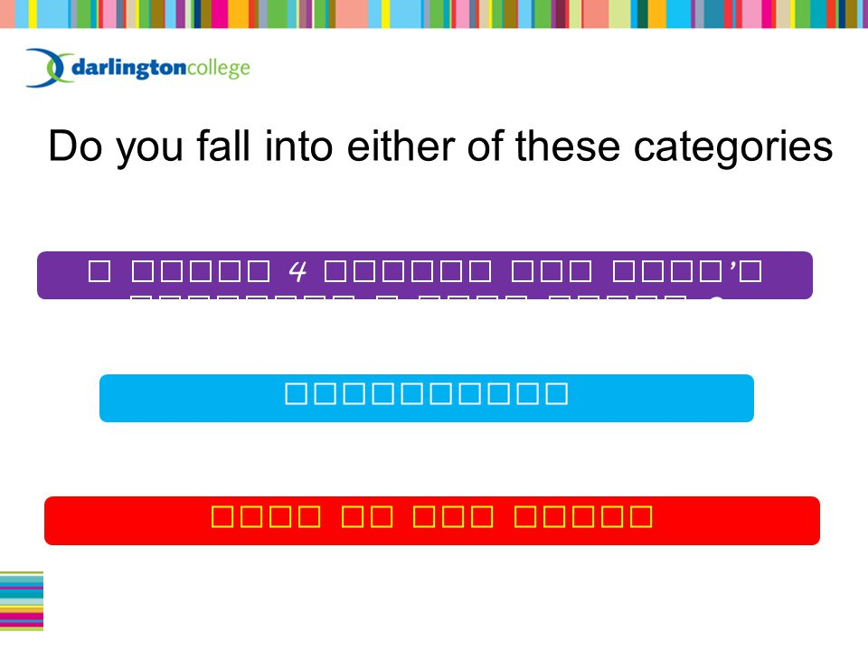 Do you fall into either of these categories Apprentice A level 4 jumper who hasn ' t achieved a full level 3 None of the above