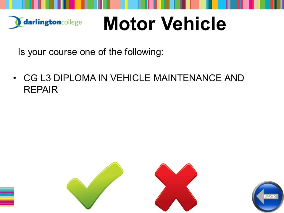 Motor Vehicle Is your course one of the following: CG L3 DIPLOMA IN VEHICLE MAINTENANCE AND REPAIR