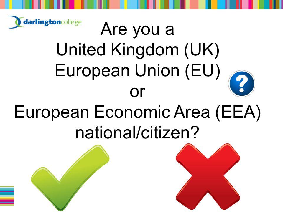 Are you a United Kingdom (UK) European Union (EU) or European Economic Area (EEA) national/citizen