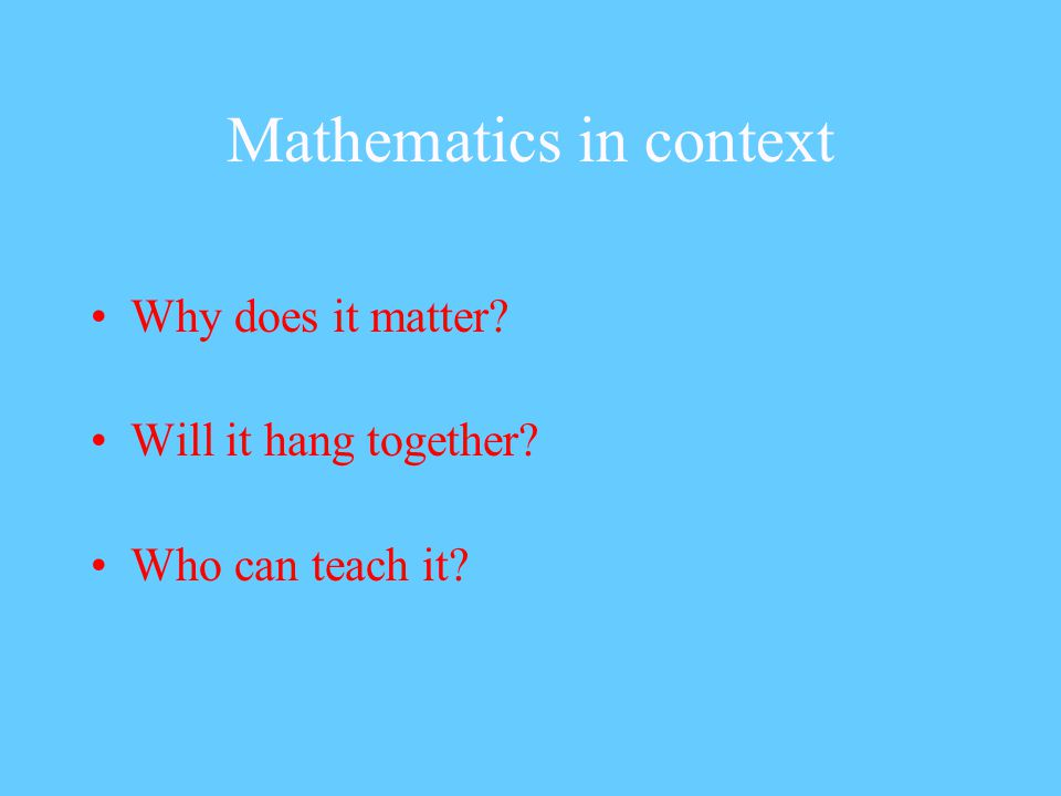 Mathematics in context Why does it matter Will it hang together Who can teach it