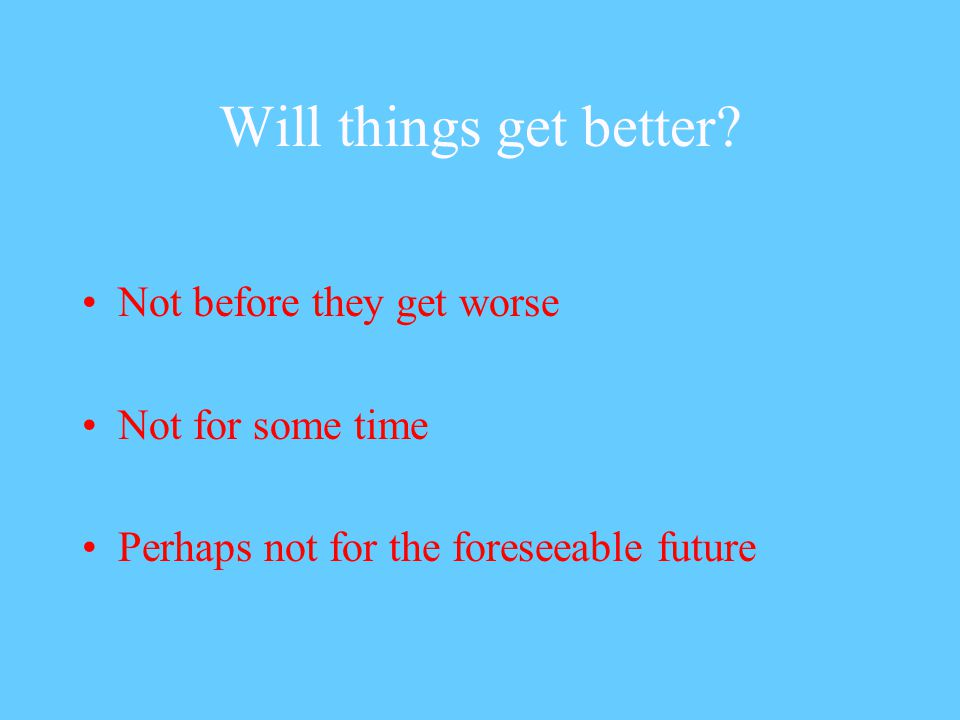 Will things get better.