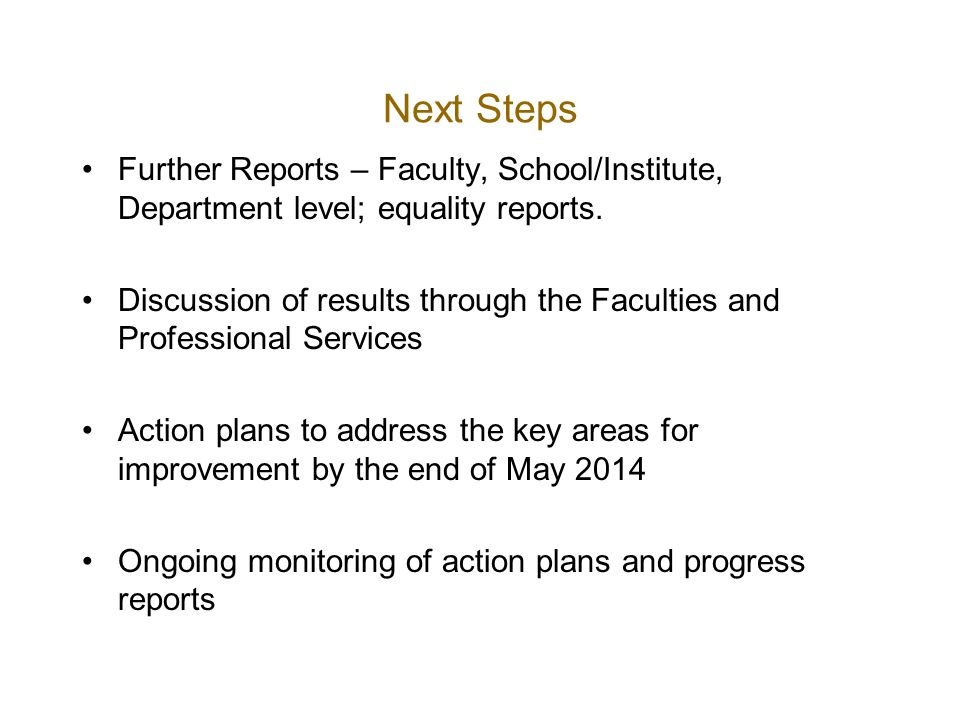 Next Steps Further Reports – Faculty, School/Institute, Department level; equality reports.