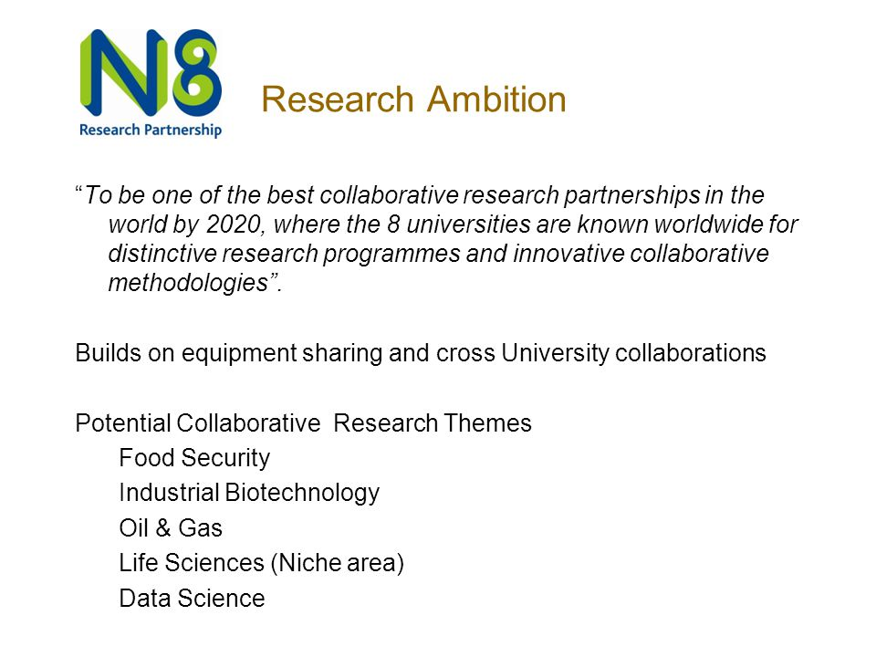 "Research Ambition ""To be one of the best collaborative research partnerships in the world by 2020, where the 8 universities are known worldwide for di"