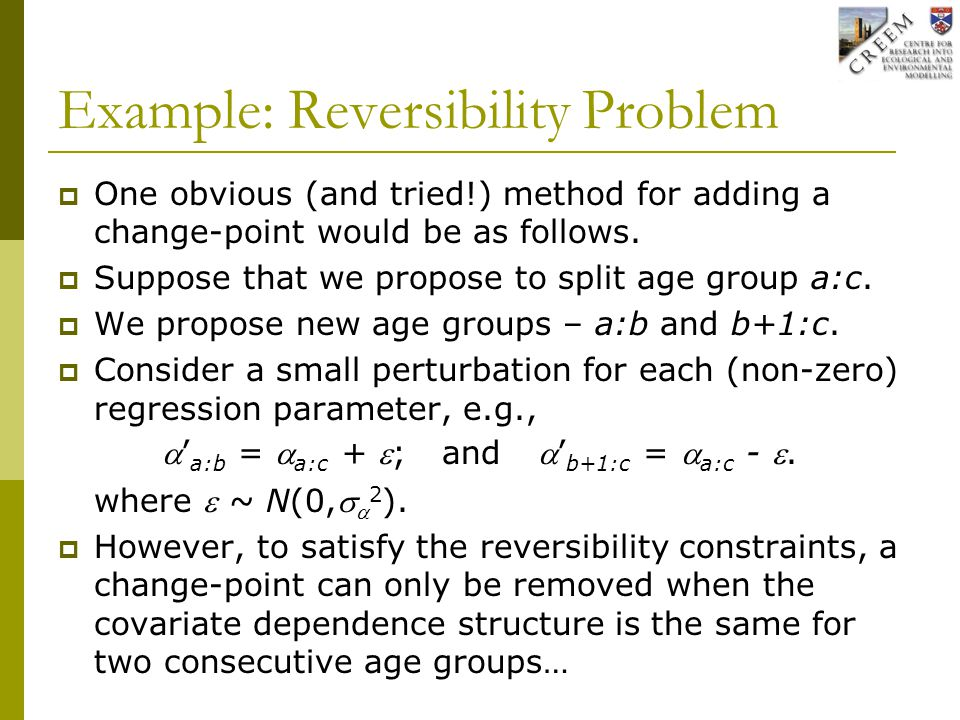Example: Reversibility Problem  One obvious (and tried!) method for adding a change-point would be as follows.