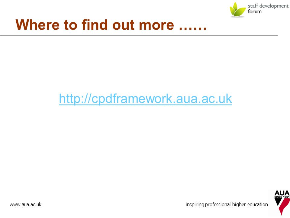 www.aua.ac.uk inspiring professional higher education Where to find out more …… http://cpdframework.aua.ac.uk