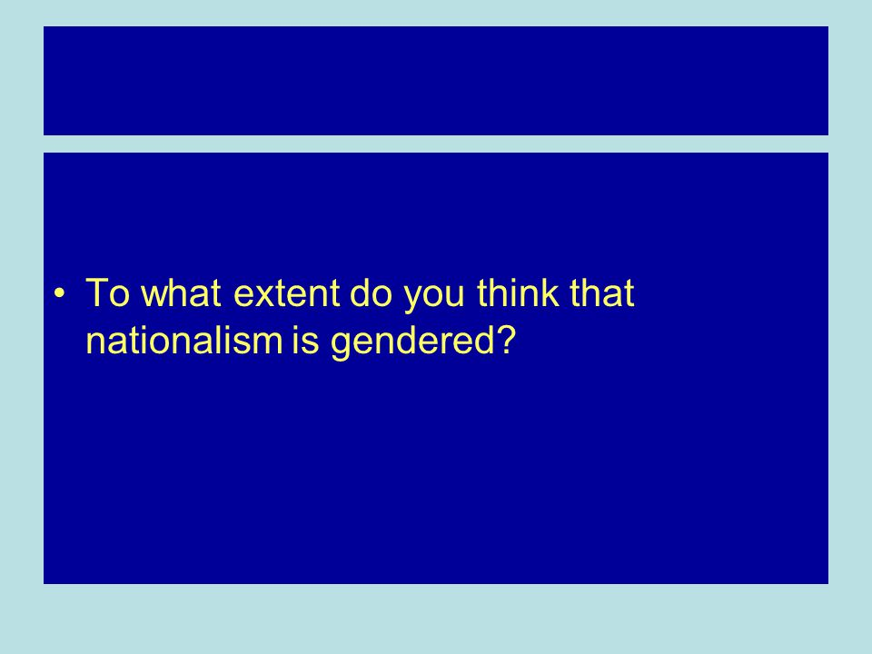 To what extent do you think that nationalism is gendered