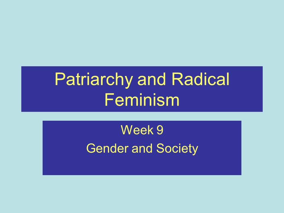Patriarchy and Radical Feminism Week 9 Gender and Society