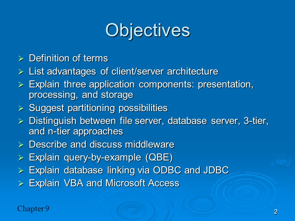 Chapter 9 2 Objectives  Definition of terms  List advantages of client/server architecture  Explain three application components: presentation, processing, and storage  Suggest partitioning possibilities  Distinguish between file server, database server, 3-tier, and n-tier approaches  Describe and discuss middleware  Explain query-by-example (QBE)  Explain database linking via ODBC and JDBC  Explain VBA and Microsoft Access