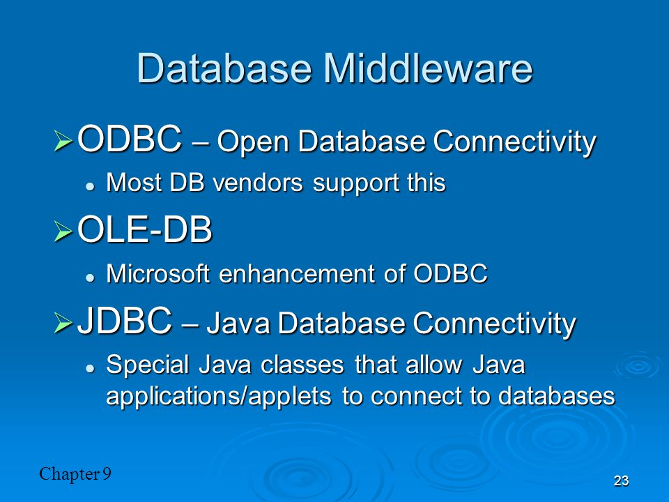 Chapter 9 23 Database Middleware  ODBC – Open Database Connectivity Most DB vendors support this Most DB vendors support this  OLE-DB Microsoft enha