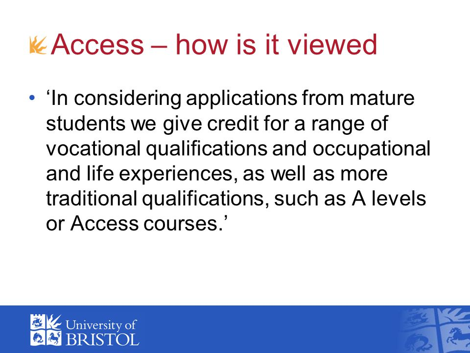 Access – how is it viewed 'In considering applications from mature students we give credit for a range of vocational qualifications and occupational a