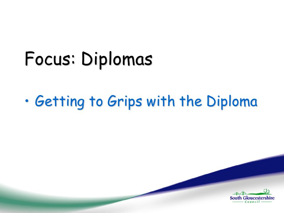 Focus: Diplomas Getting to Grips with the DiplomaGetting to Grips with the Diploma