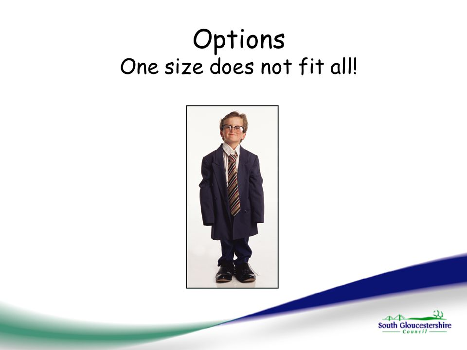 Options One size does not fit all!