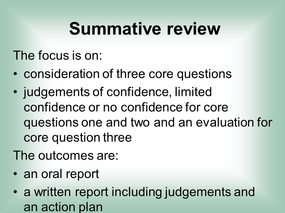 Summative review The focus is on: consideration of three core questions judgements of confidence, limited confidence or no confidence for core questio
