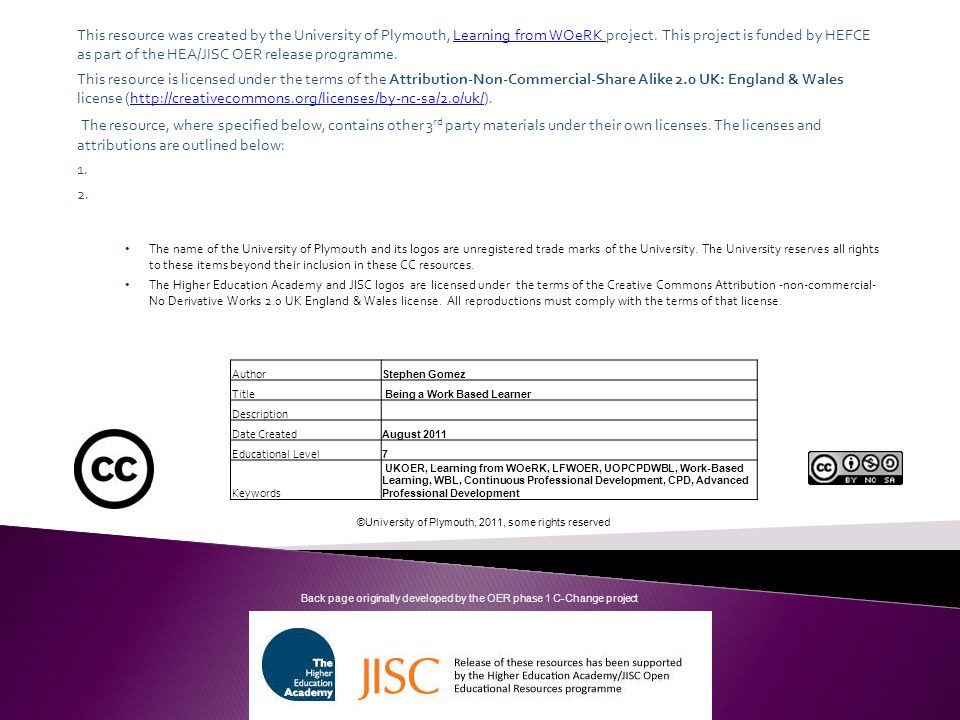 This resource was created by the University of Plymouth, Learning from WOeRK project. This project is funded by HEFCE as part of the HEA/JISC OER rele