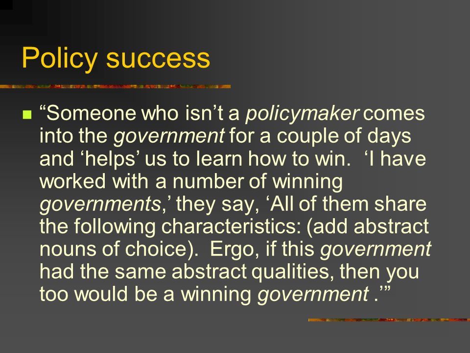 Policy success Someone who isn't a policymaker comes into the government for a couple of days and 'helps' us to learn how to win.