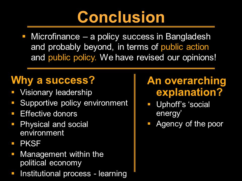 Why a success?  Visionary leadership  Supportive policy environment  Effective donors  Physical and social environment  PKSF  Management within