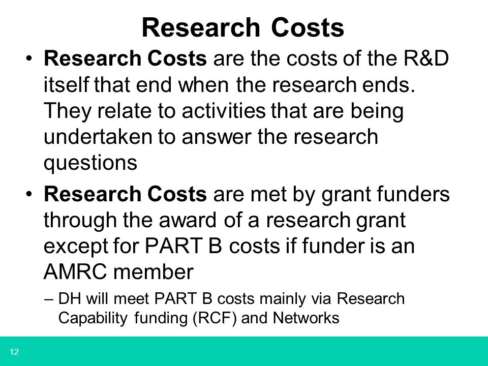 12 Research Costs Research Costs are the costs of the R&D itself that end when the research ends. They relate to activities that are being undertaken