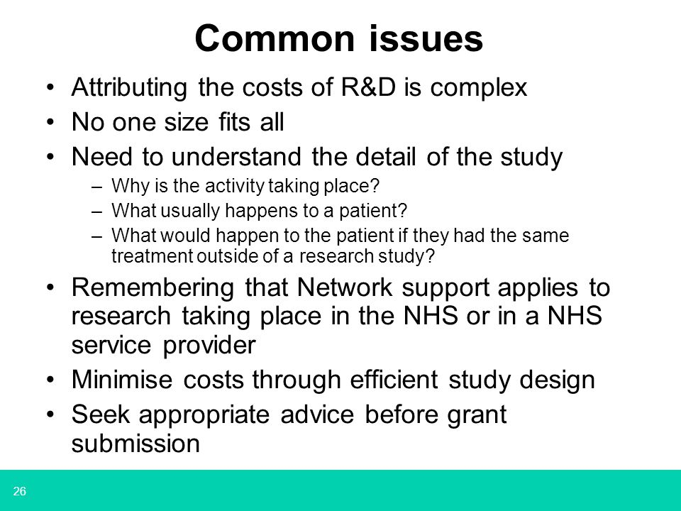 26 Common issues Attributing the costs of R&D is complex No one size fits all Need to understand the detail of the study –Why is the activity taking p