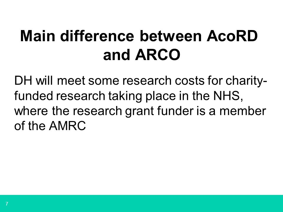 7 Main difference between AcoRD and ARCO DH will meet some research costs for charity- funded research taking place in the NHS, where the research gra