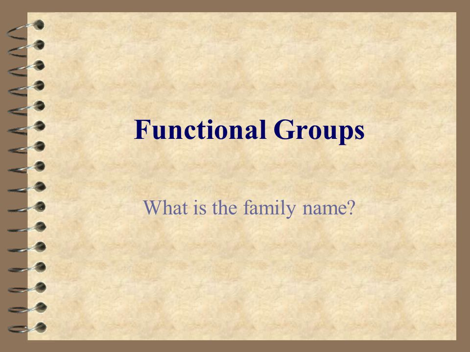Functional Groups What is the family name?