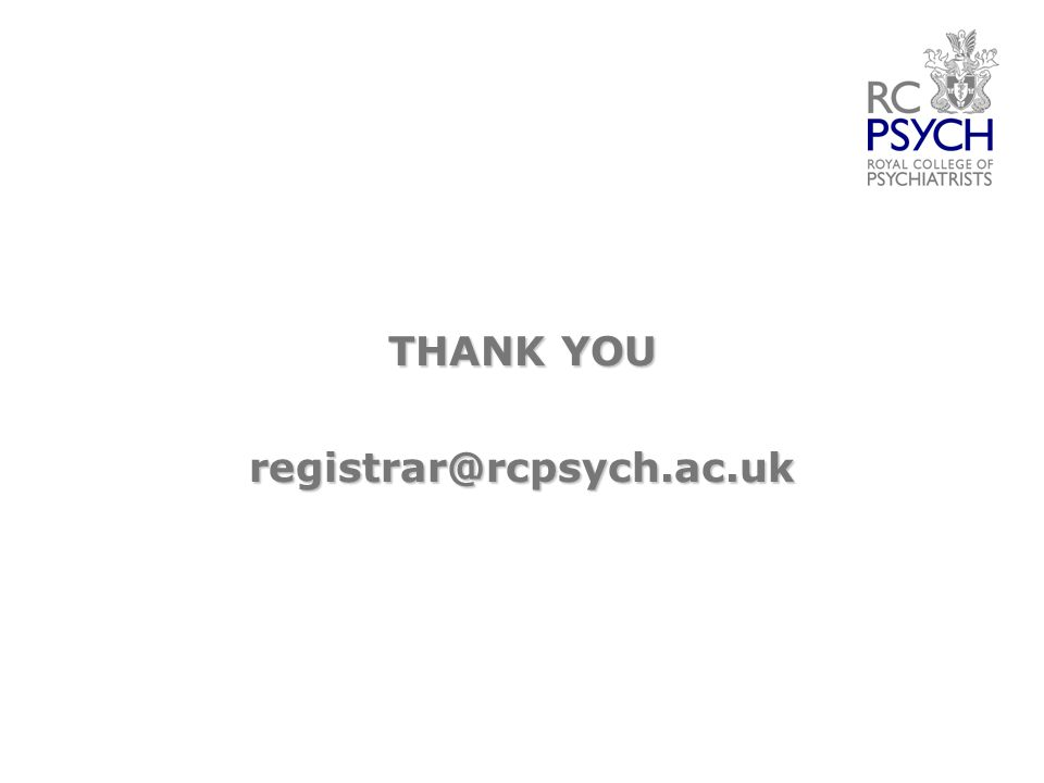 THANK YOU registrar@rcpsych.ac.uk