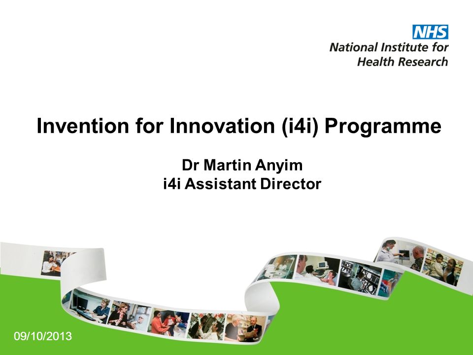 Invention for Innovation (i4i) Programme Dr Martin Anyim i4i Assistant Director 09/10/2013