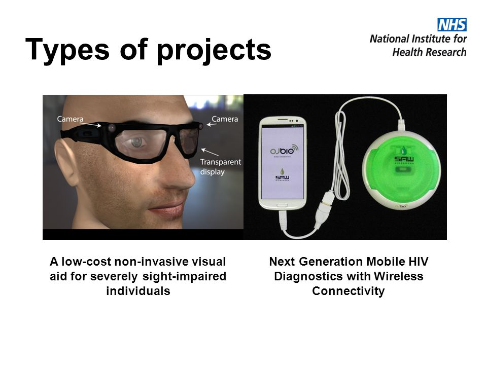 Types of projects A low-cost non-invasive visual aid for severely sight-impaired individuals Next Generation Mobile HIV Diagnostics with Wireless Conn