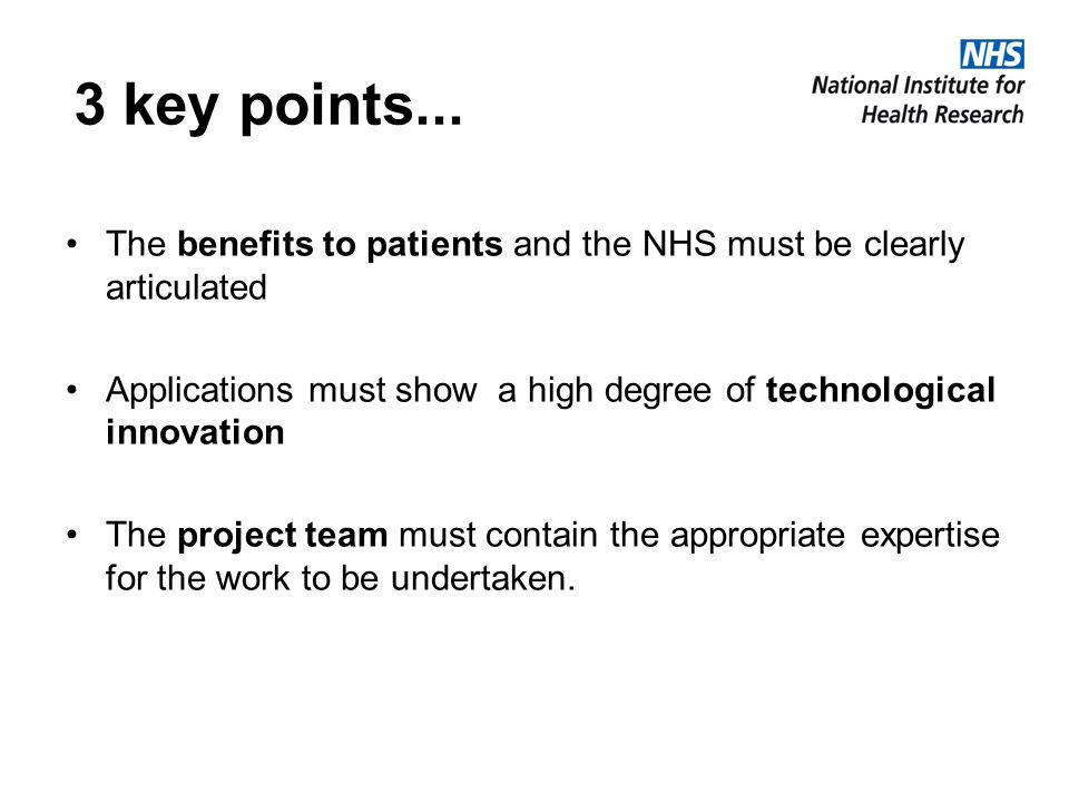 3 key points... The benefits to patients and the NHS must be clearly articulated Applications must show a high degree of technological innovation The