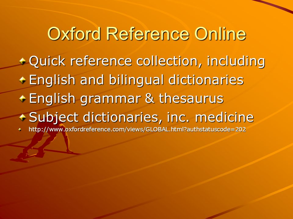 Oxford Reference Online Quick reference collection, including English and bilingual dictionaries English grammar & thesaurus Subject dictionaries, inc.