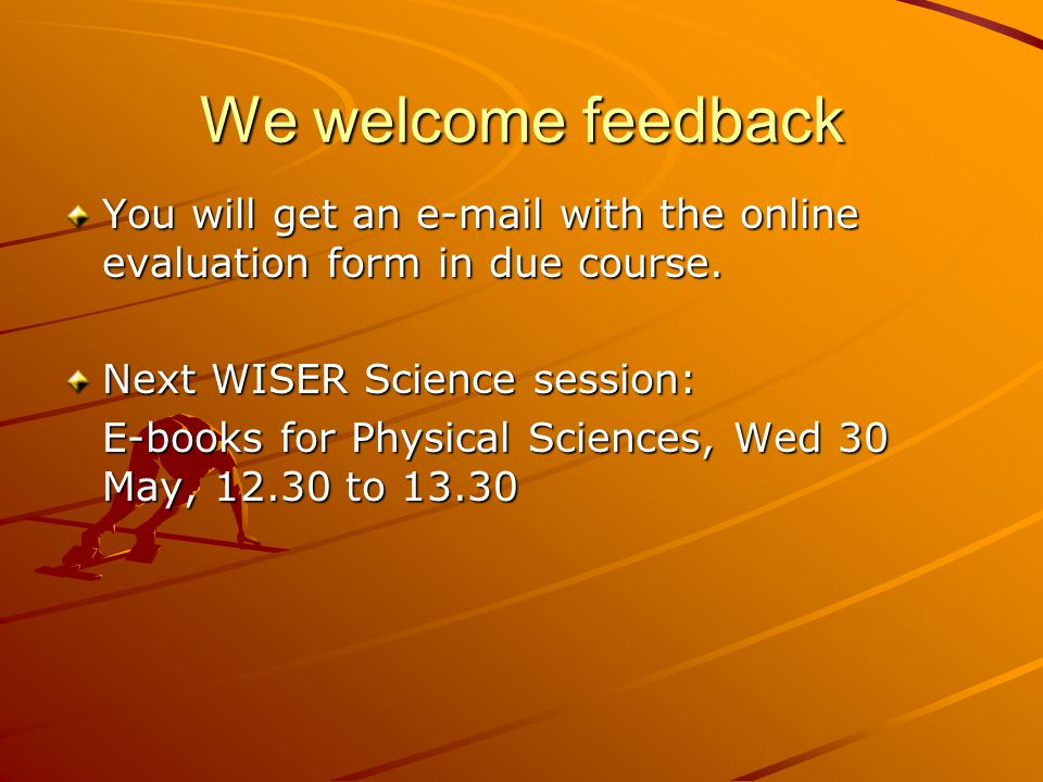 We welcome feedback You will get an e-mail with the online evaluation form in due course.