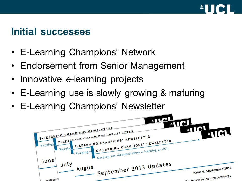 Initial successes E-Learning Champions' Network Endorsement from Senior Management Innovative e-learning projects E-Learning use is slowly growing & maturing E-Learning Champions' Newsletter