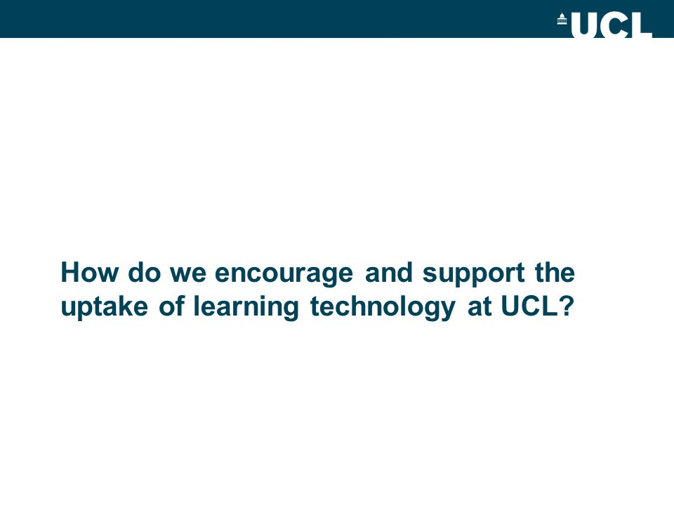 How do we encourage and support the uptake of learning technology at UCL?