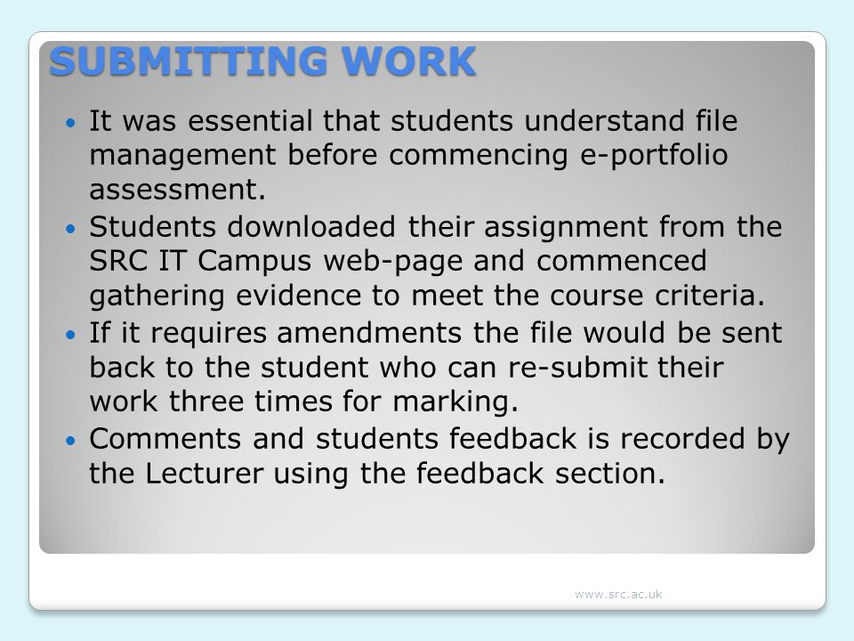 SUBMITTING WORK It was essential that students understand file management before commencing e-portfolio assessment.
