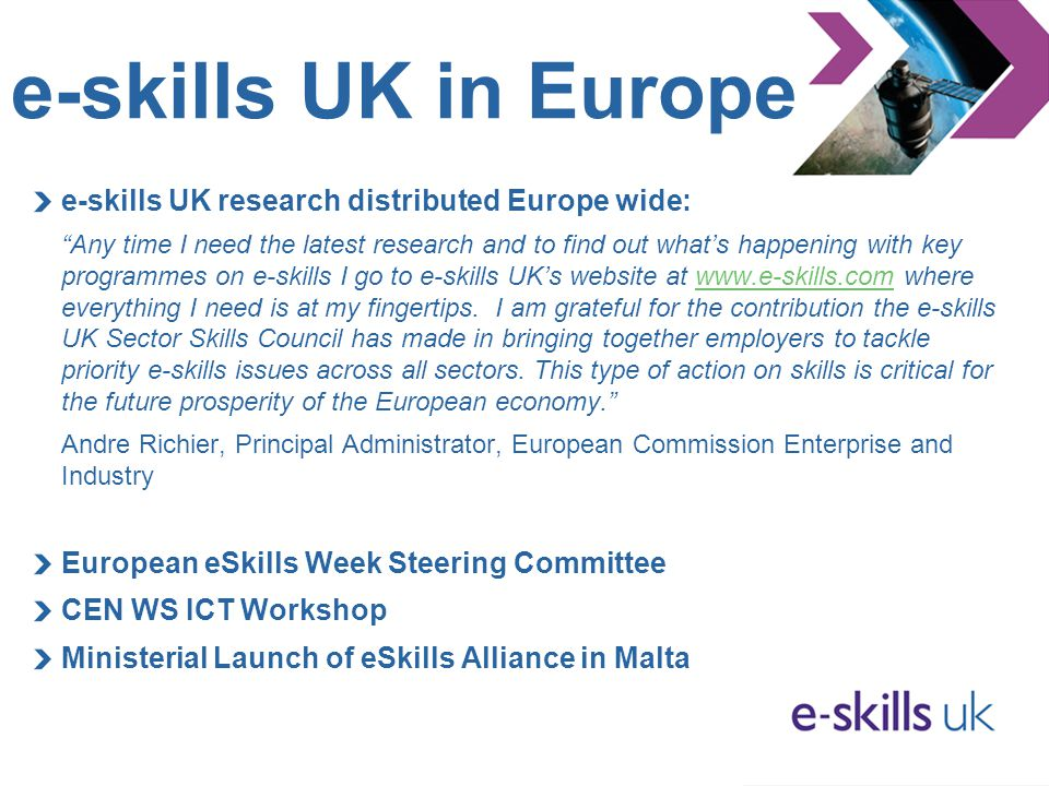 "e-skills UK in Europe e-skills UK research distributed Europe wide: ""Any time I need the latest research and to find out what's happening with key pro"