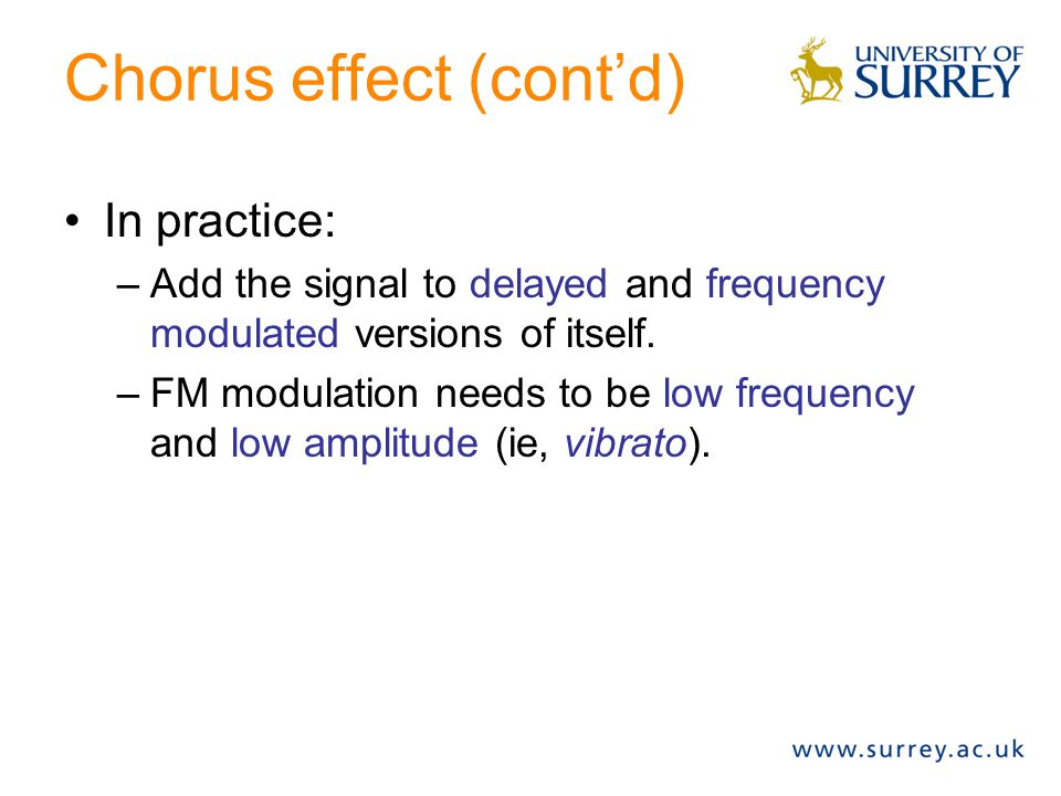 Chorus effect (cont'd) In practice: –Add the signal to delayed and frequency modulated versions of itself.